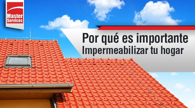 Por qué es importante Impermeabilizar tus instalaciones u hogar