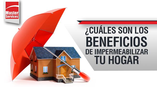 ¿Cuáles son los beneficios de impermeabilizar tu hogar?