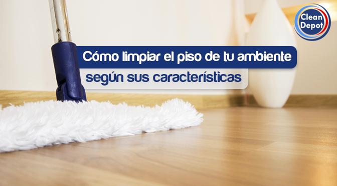 Cómo limpiar el piso de tu ambiente según sus características