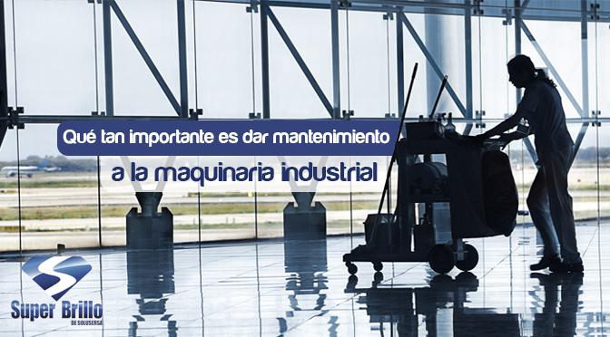 Importancia del mantenimiento y limpieza a la maquinaria industrial