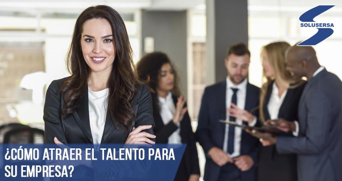 ¿Cómo atraer el talento para su empresa?