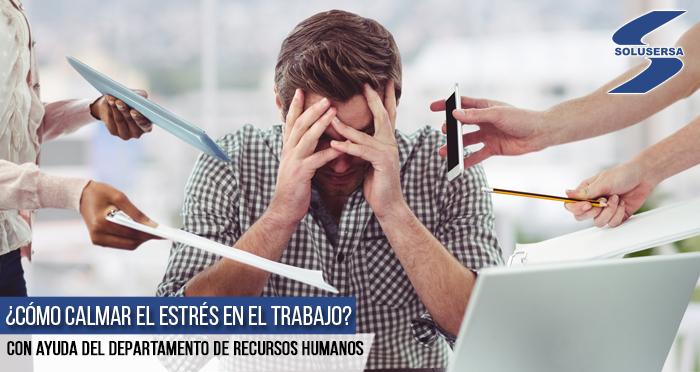 ¿Cómo calmar el estrés en el trabajo? Con ayuda del departamento de Recursos Humanos