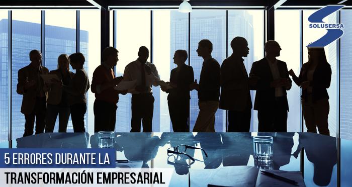 5 errores más comunes durante una transformación empresarial