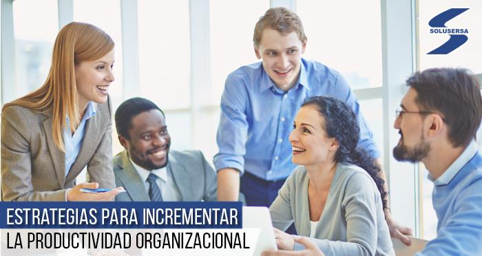 Estrategias para incrementar la productividad organizacional