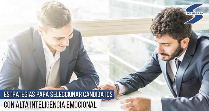 Estrategias para seleccionar candidatos con alta inteligencia emocional