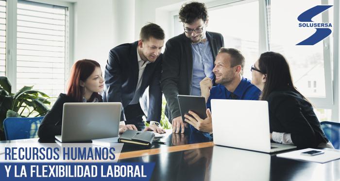 Recursos Humanos y la flexibilidad laboral