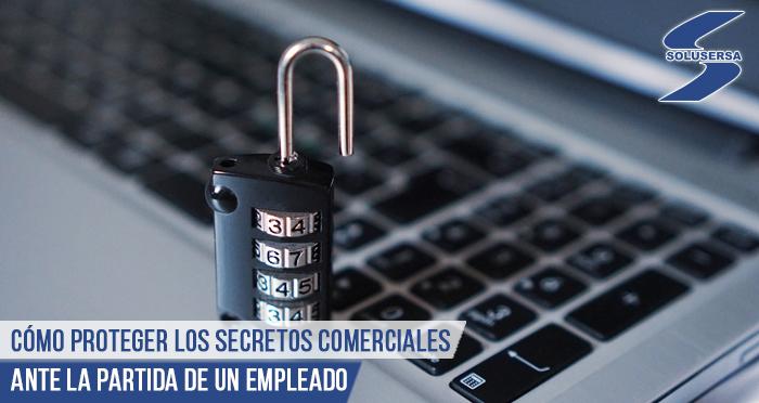 Como proteger los secretos comerciales ante la partida de un empleado