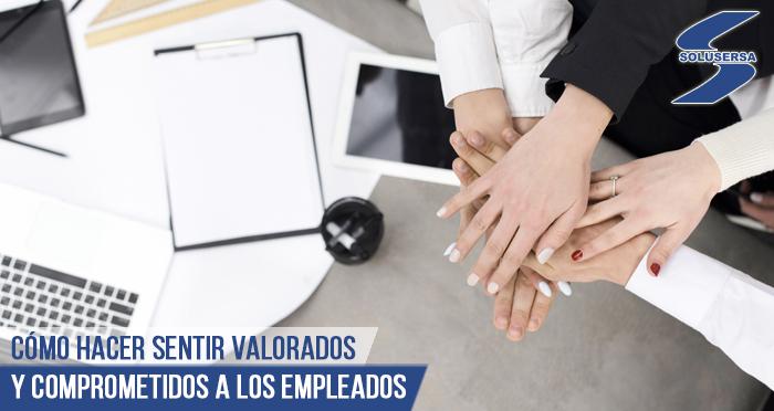 Cómo hacer sentir valorados y comprometidos a los empleados