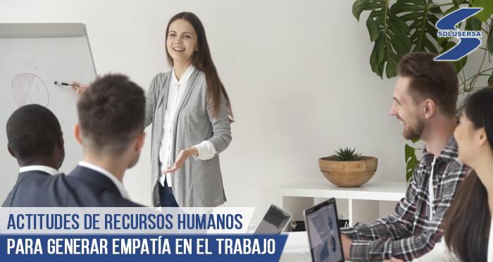 Actitudes de recursos humanos para generar empatía en el trabajo
